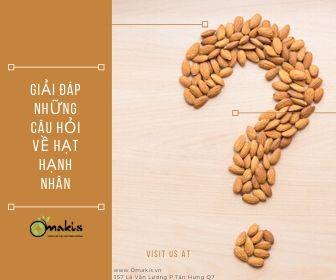 Giải đáp thắc mắc về công dụng, cách ăn, cũng như các bảo quản Hạt Hạnh Nhân Omakis